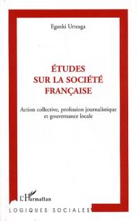 Etudes sur la société française : Action collective, profession journalistique et gouvernance locale