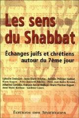 Sens du Shabbat (les), Echange Entre Juifs et Chretiens Autour du Septième Jour