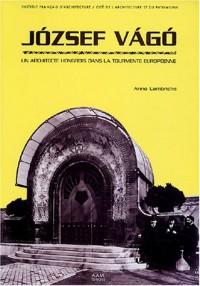 Jozsef Vago 1877-1947 : Un architecte hongrois dans la tourmente européenne