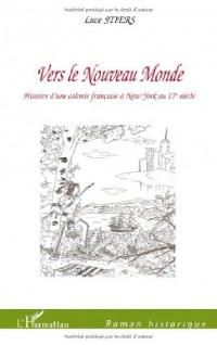 Vers le Nouveau Monde : Histoire d'une colonie française à New York au 17e siècle
