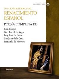 Los grandes líricos del renacimiento español / The great opera of the Spanish Renaissance: Obras poéticas completas / Complete Poetry