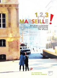 1, 2, 3... Marseille  - Balades ludiques pour comprendre ta ville
