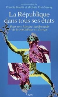 La République dans tous ses états : Pour une histoire intellectuelle de la république en Europe