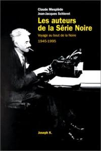 Les Auteurs de la Série noire : Voyage au bout de la Noire, 1945-1995