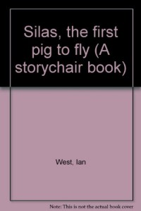Silas, the first pig to fly (A storychair book)