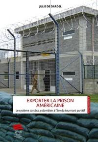 Exporter la prison américaine : Le système carcéral colombien à l'ère du tournant punitif