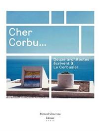 Cher Corbu... : douze architectes écrivent à Le Corbusier