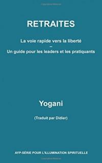 RETRAITES - La voie rapide vers la liberté - Un guide pour  les leaders et les