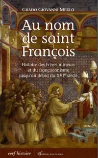 Au nom de Saint François : Histoire des Frères mineurs et du franciscanisme jusqu'au début du XVIe siècle