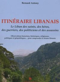 Itinéraire libanais, le Liban des saints, des héros, des guerriers, des politiciens et des assassins