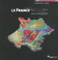 La France sous nos pieds : Atlas en 50 géocartes