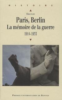 Paris, Berlin : la mémoire de la guerre : 1914-1933