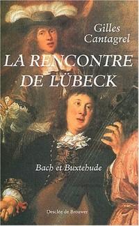 La rencontre de Lübeck : Bach et Buxtehude