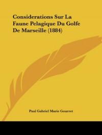 Considerations Sur La Faune Pelagique Du Golfe de Marseille (1884)