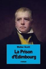 La Prison d'Édimbourg: ou Le Cœur du Midlothian