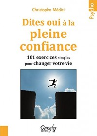 Dites oui à la pleine confiance - 101 exercices simples pour changer votre vie