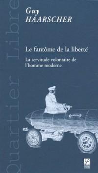 Le fantôme de la liberté : La servitude volontaire de l'homme moderne