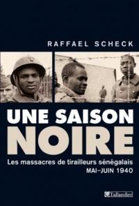 Une saison noire : Les massacres de tirailleurs sénégalais, mai-juin 1940