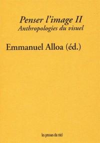 Penser l'image : Volume 2, Anthropologies du visuel