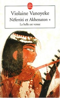 Nefertiti et Akhenaton, tome 1 : La Belle est venue