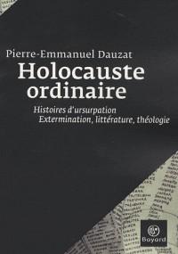 Holocauste ordinaire : Histoires d'usurpation