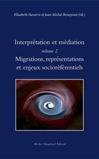 Interprétation et médiation : Volume 2, Migrations, représentations et enjeux socioréférentiels