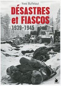 Désastres et fiascos 1939-1945