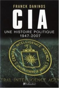 CIA : Une histoire politique (1947-2007)