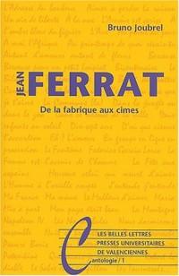 Jean Ferrat : De la fabrique aux cimes