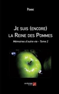 Je suis (encore) la Reine des Pommes: Mémoires D'Outre Vie - Tome 2