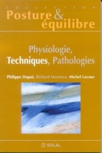 Physiologies, techniques, pathologies : Huitièmes Journées Françaises de Posturologie Clinique