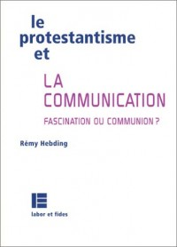Le Protestantisme et la Communication : Fascination ou communication ?