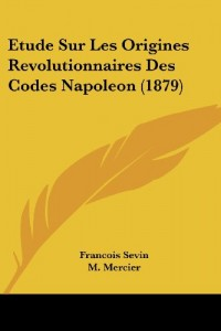 Etude Sur Les Origines Revolutionnaires Des Codes Napoleon (1879)