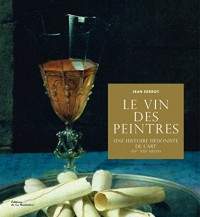Le Vin des peintres. Une histoire hédoniste de l'art XVe-XXIe siècle