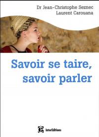 Savoir se taire, savoir parler: Choisir de le dire ou pas - au bon moment- et avec les mots qu'il faut