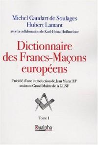 Dictionnaire des Francs-Maçons européens : tome 1 : de A à G