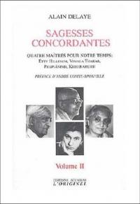 Sagesses concordantes - Quatre maîtres pour notre temps : Etty Hillesum, Vimala Thakar, Svâmi Prajnânpad, Krishnamurti : Tome 2