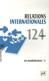 Relations internationales, N° 124, Hiver 2005 ( : Les mondialisations : Tome 2