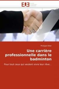 Une carrière professionnelle dans le badminton: Pour tout ceux qui veulent vivre leur rêve.
