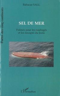 Sel de mer : Poèmes pour les naufragés et les rescapés du Joola