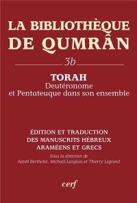 La Bibliothèque de Qumrân : Tome 3b, Torah : Deutéronome et Pentateuque dans son ensemble, édition et traduction des manuscrits hébreux, araméens et grecs