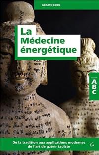 La Médecine énergétique - ABC - De la tradition aux applications modernes de l'art de guérir taoïste