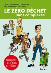 Le zéro déchet sans complexe ! : Adresses utiles, trucs & astuces, do it yourself