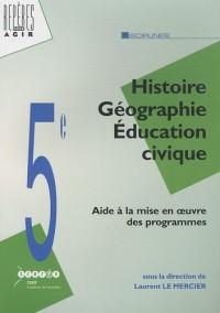 Histoire Géographie Education civique : Aide à la mise en oeuvre des nouveaux programmes de 5e