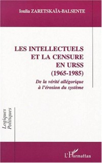 Les intellectuels et la censure en urss (1965-1985). de la verite allegorique a l'erosion du systeme