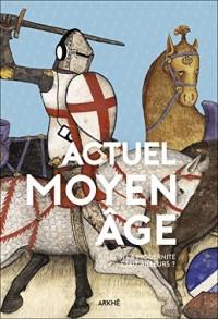 Actuel Moyen Âge: Et si la modernité était ailleurs ? (Homo historicus)
