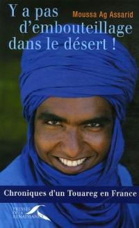 Y a pas d'embouteillage dans le désert ! : Chroniques d'un Touareg en France