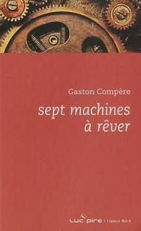 Sept machines à rêver