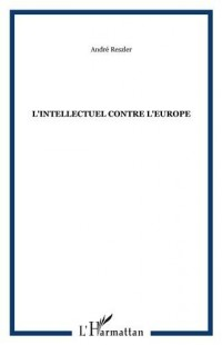 L'intellectuel contre l'Europe