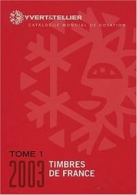 Timbre de France, tome 1 - 2003 (catalogue yvert et tellier)
